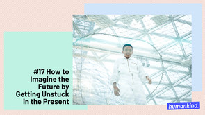 How to Imagine the Future by Getting Unstuck in the Present