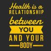 Health is a relationship betweenyou and your body