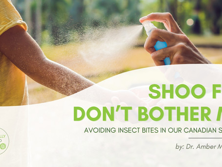 Shoo Fly Don't Bother Me: Avoiding Insect Bites in our Canadian Summer