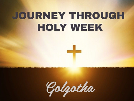 Journey Through Holy Week - Golgotha
