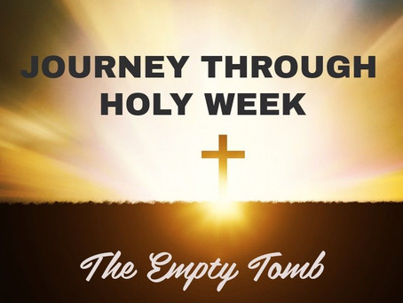 Journey Through Holy Week - The Empty Tomb