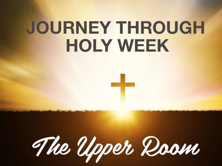 Journey Through Holy Week - The Upper Room