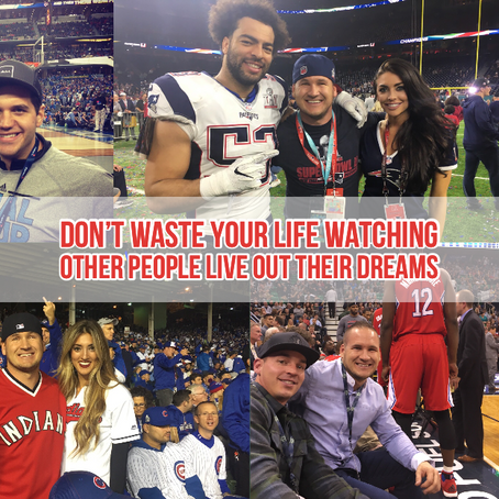 """Don't waste your life watching other people live out their dreams"""