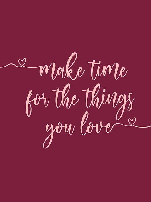 Make Time For The Things You Love