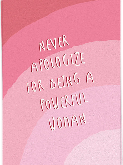 Never apologize for being a powerful woman