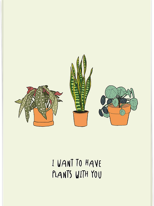 I want to have plants with you