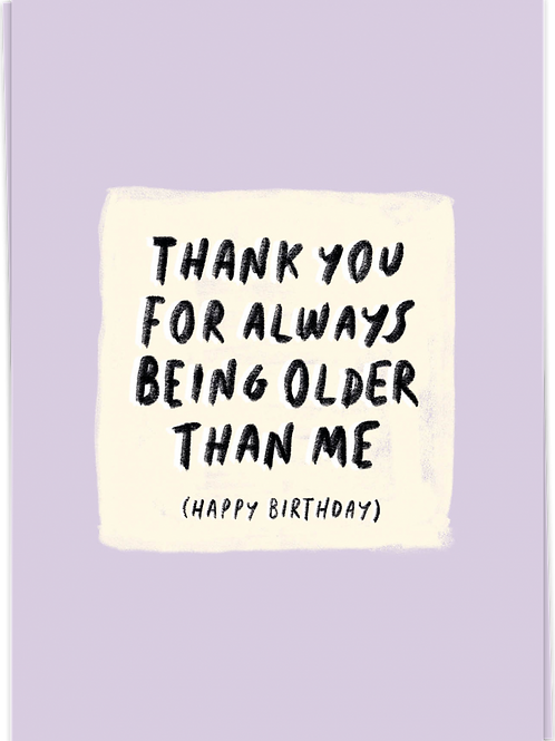 Thank you for always being older than me