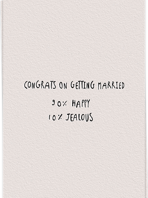 Congrats on getting married - 90% Jealous