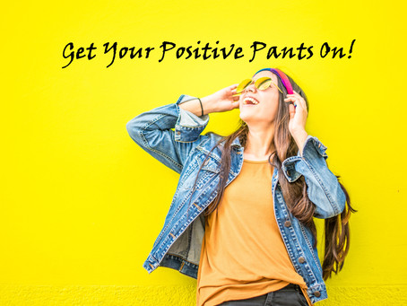 Get Your Positive Pants On!