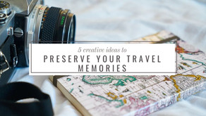 5 Creative Ideas To Preserve Your Travel Memories