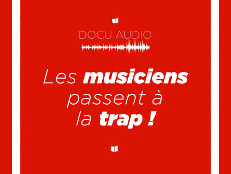 Documentaire audio : les musiciens se mettent à la Trap !