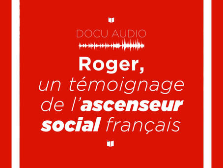 Documentaire audio : Roger, un témoignage de l'ascenseur social français