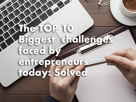 The top 10 Biggest challenges faced by entrepreneurs today: Solved