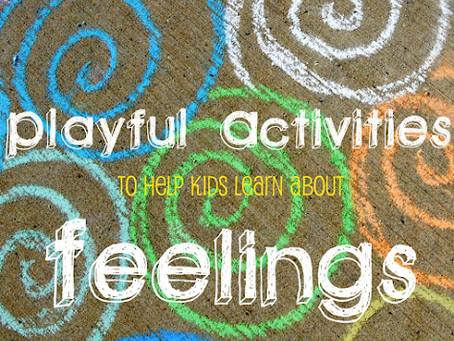 Playful Activities to Help Kids Learn about Feelings