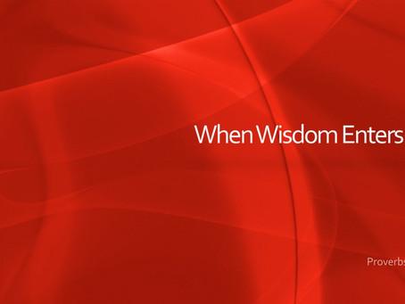 When Wisdom Enters In...