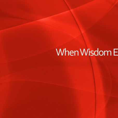 When Wisdom Enters In...