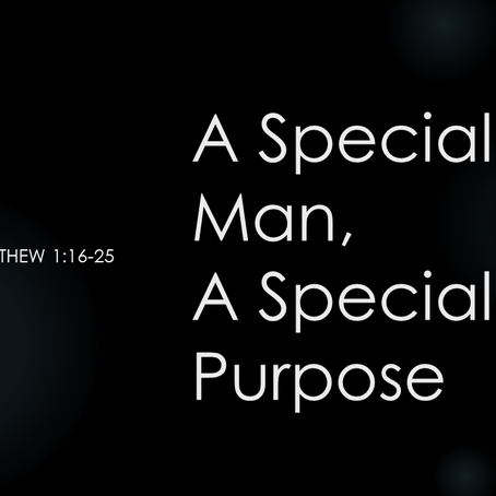 A Special Man, A Special Purpose, Matthew 1:16-25