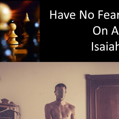 Have No Fear.  Isaiah 41:10