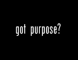 What is Your Purpose...