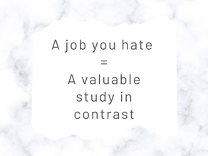 A Job You Hate is a Valuable Study in Contrast