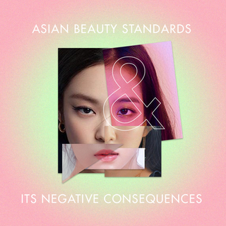 ASIAN BEAUTY STANDARDS AND ITS NEGATIVE CONSEQUENCES