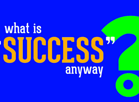 "What is ""Success"" Anyway?"