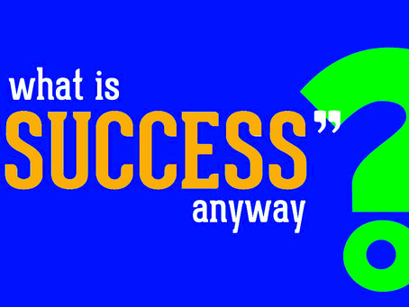 """What is """"Success"""" Anyway?"""