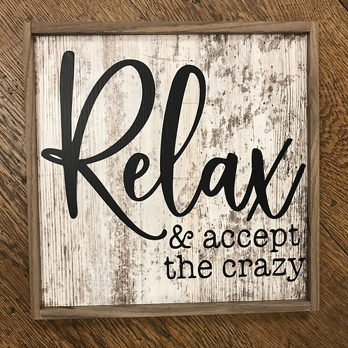 "10.5"" x 10.5"" Sign: Relax & accept the crazy"