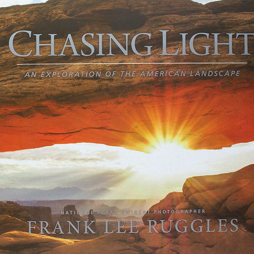 Chasing Light: An Exploration of the American Landscape by Frank Lee Ruggles