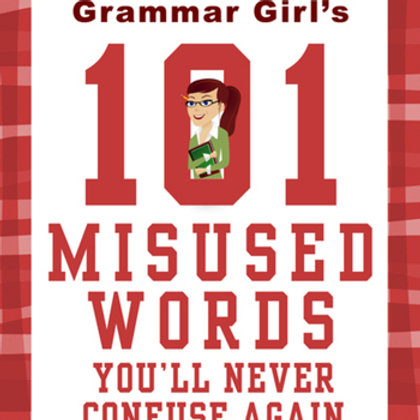 Grammar Girl's 101 Misused Words