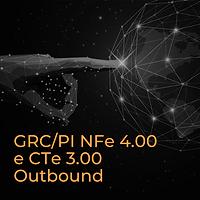GRC/PI NFe 4.00 e CTe 3.00 Outbound