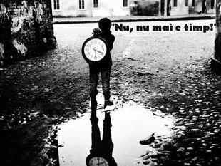 Nu, nu mai e timp!