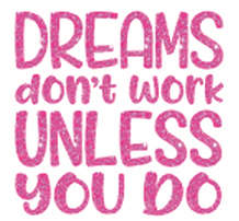 Mini01_Dreams don't work unless you do