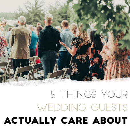 5 Things Your Wedding Guests Actually Care About.⁣⁣