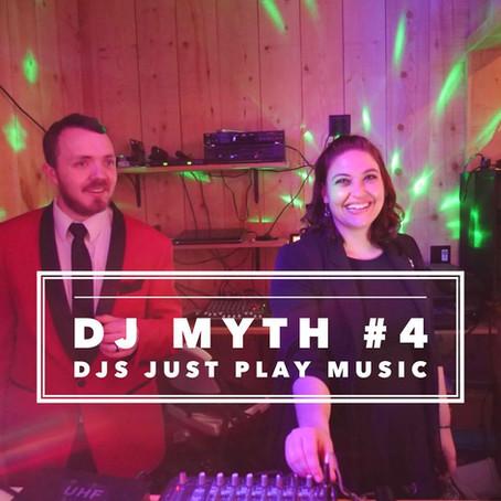 DJ Myth # 4 : DJs 𝘫𝘶𝘴𝘵 Play Music