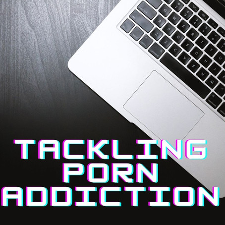 Student Question: What if I think I'm  addicted to porn?