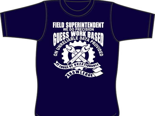 Precision Guess Work Field Superintendent - T-shirt