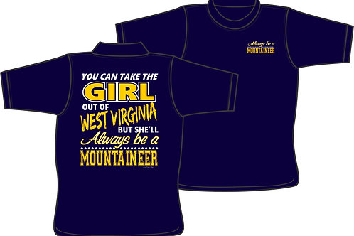 You can take the Girl out of West Virginia - Always be a Mountaineer  - T-Shirt