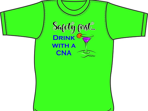 Safety First...Drink with a Nurse (CNA) - T-Shirt