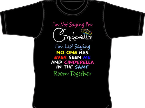 I May Not be Cinderella T-shirt