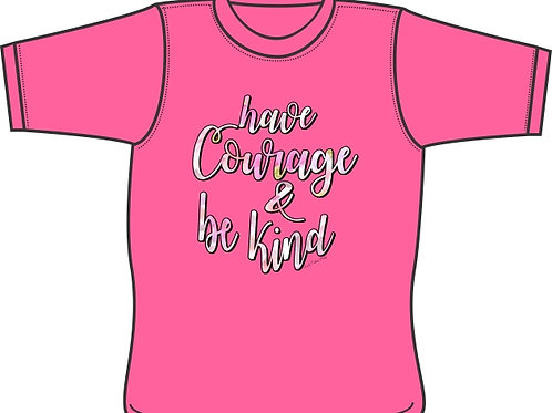 Have Courage and Be Kind - T-Shirt