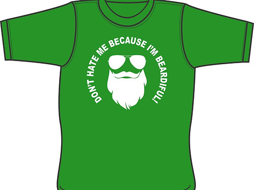 Don't Hate Me Because I'm Beardiful - T-shirt