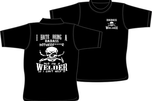 Hate Being a Badass Welder - T-shirt