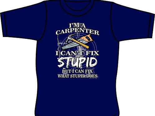 I'm a Carpenter - I can't Fix Stupid (front print) - T-shirt