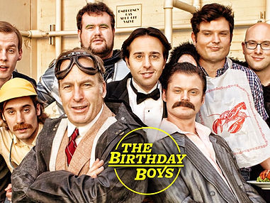 "The Birthday Boys is an American sketch comedy television series that premiered on IFC in 2013. Executive produced by Bob Odenkirk (Breaking Bad, Mr. Show, Better Call Saul) and Ben Stiller (The Ben Stiller Show, Zoolander, Tropic Thunder), and Mike Rosenstein (Another Period, Burning Love), ""The Birthday Boys"" features the Los Angeles comedy group of the same name (UCB Theatre Los Angeles, Just for Laughs Festival). The show was produced by Red Hour Films and Abso Lutely Productions."