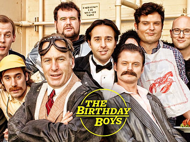 """The Birthday Boys is an American sketch comedy television series that premiered on IFC in 2013. Executive produced by Bob Odenkirk (Breaking Bad, Mr. Show, Better Call Saul) and Ben Stiller (The Ben Stiller Show, Zoolander, Tropic Thunder), and Mike Rosenstein (Another Period, Burning Love), """"The Birthday Boys"""" features the Los Angeles comedy group of the same name (UCB Theatre Los Angeles, Just for Laughs Festival). The show was produced by Red Hour Films and Abso Lutely Productions."""