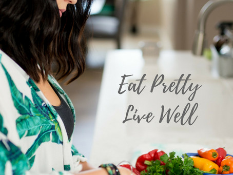 Eat Pretty, Live Well: What does that mean??