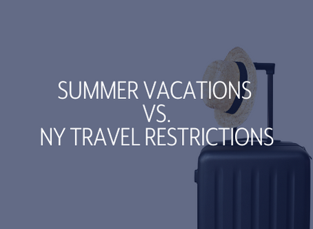 SUMMER VACATIONS VERSUS NY TRAVEL RESTRICTIONS