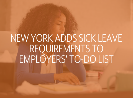 NEW YORK ADDS SICK LEAVE REQUIREMENTS TO EMPLOYERS' TO-DO LIST