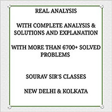 REAL ANALYSIS WITH COMPLETE ANALYSIS & SOLUTION AND EXPLANATION WITH MORE 6700+